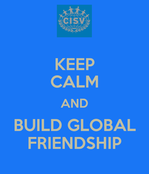 KEEP CALM AND BUILD GLOBAL FRIENDSHIP