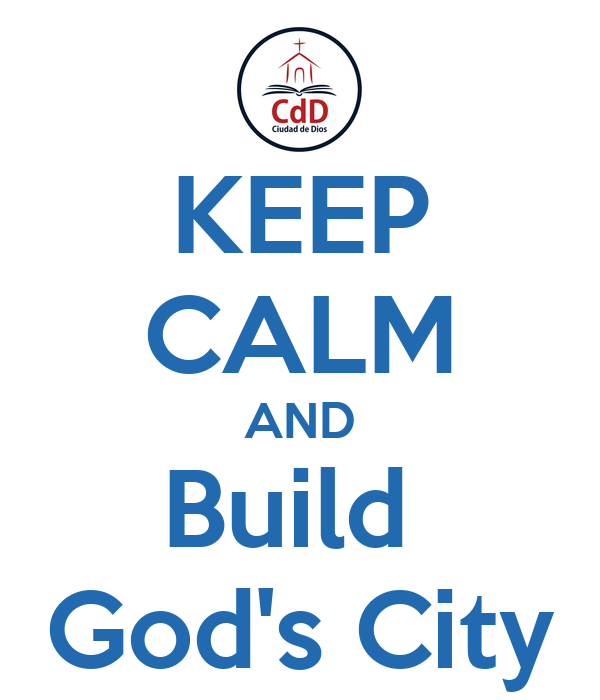 KEEP CALM AND Build  God's City
