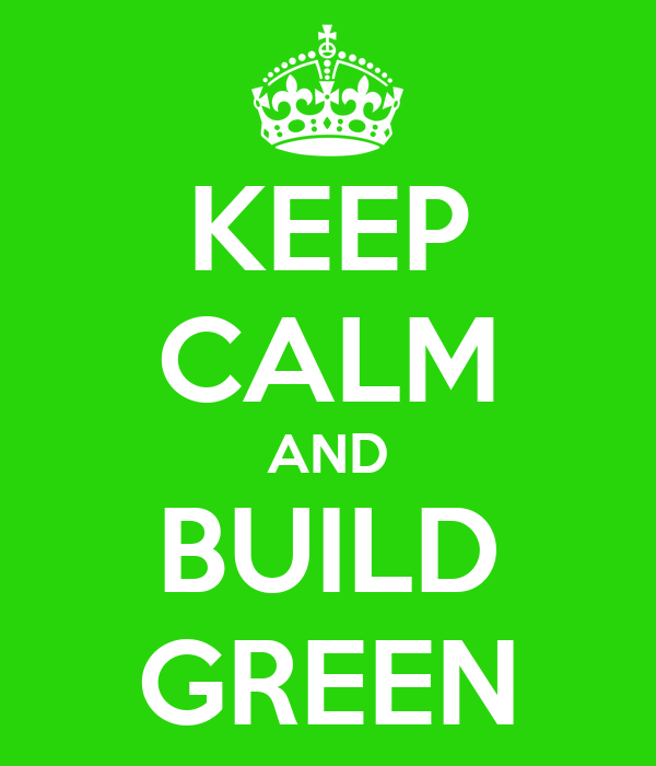 KEEP CALM AND BUILD GREEN