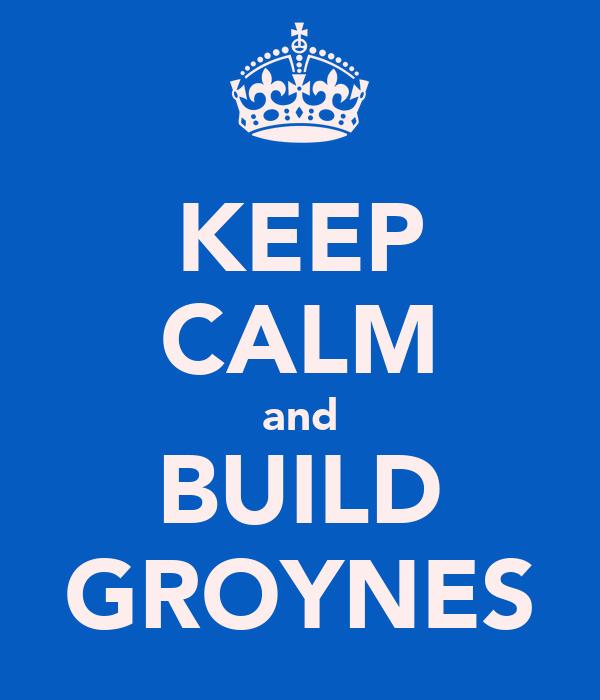 KEEP CALM and BUILD GROYNES