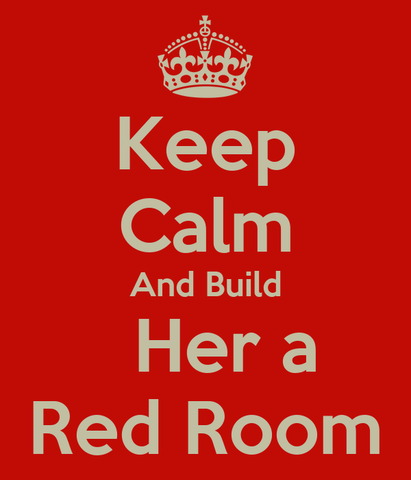 Keep Calm And Build   Her a Red Room