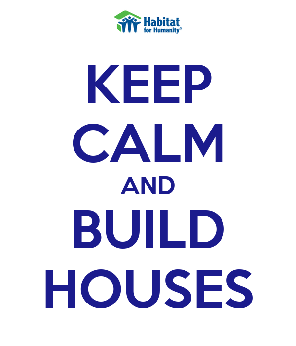 KEEP CALM AND BUILD HOUSES
