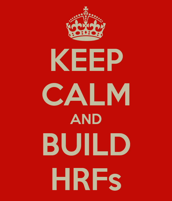 KEEP CALM AND BUILD HRFs