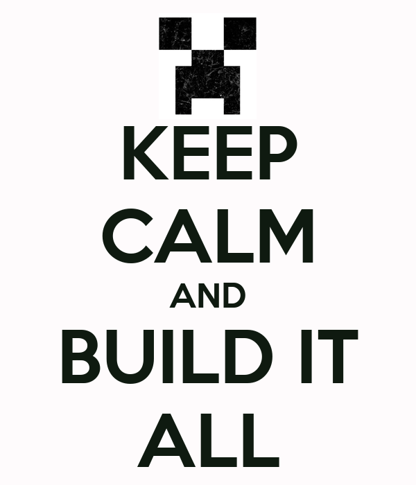 KEEP CALM AND BUILD IT ALL