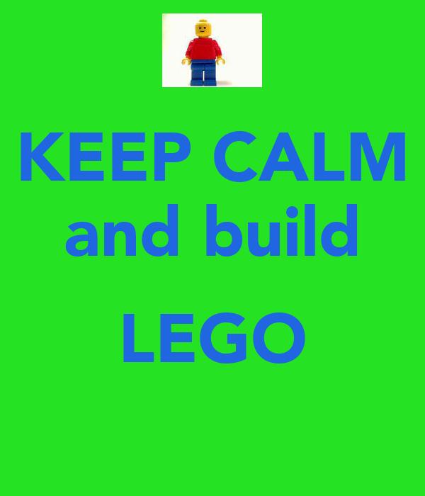 KEEP CALM and build  LEGO