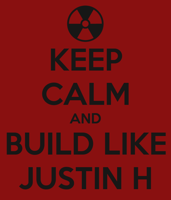 KEEP CALM AND BUILD LIKE JUSTIN H