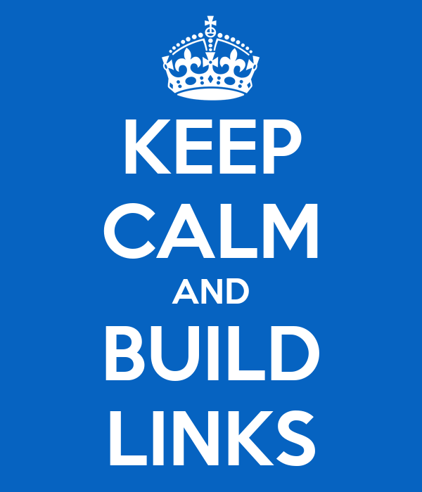 KEEP CALM AND BUILD LINKS