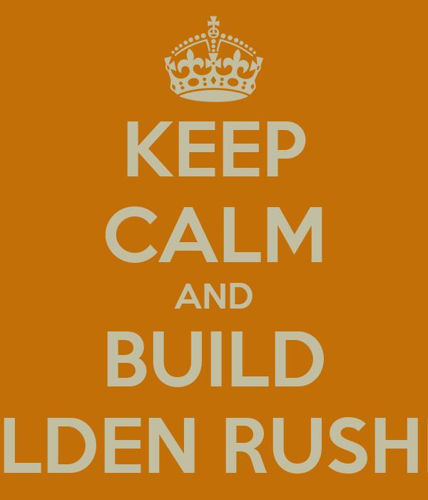 KEEP CALM AND BUILD MALDEN RUSHETT