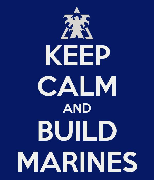 KEEP CALM AND BUILD MARINES