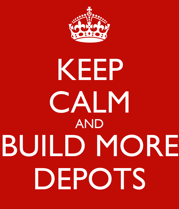 KEEP CALM AND BUILD MORE DEPOTS
