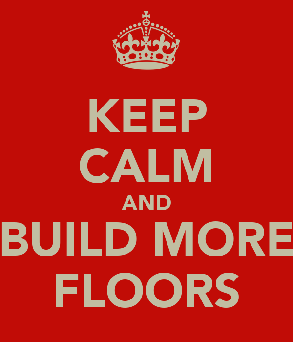 KEEP CALM AND BUILD MORE FLOORS