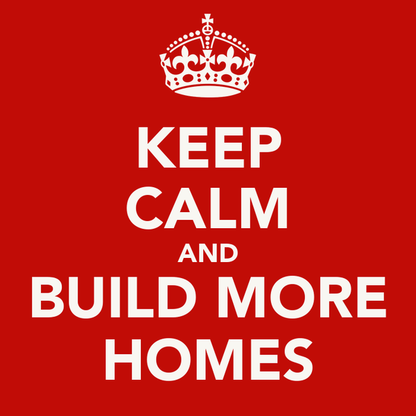 KEEP CALM AND BUILD MORE HOMES