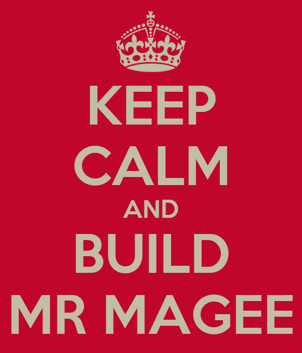 KEEP CALM AND BUILD MR MAGEE