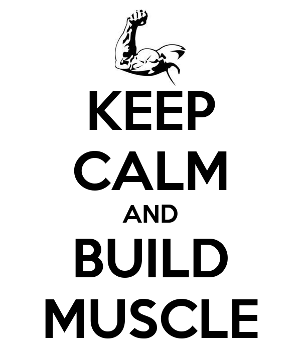 KEEP CALM AND BUILD MUSCLE