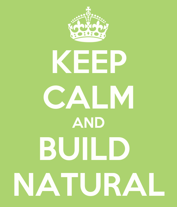 KEEP CALM AND BUILD  NATURAL