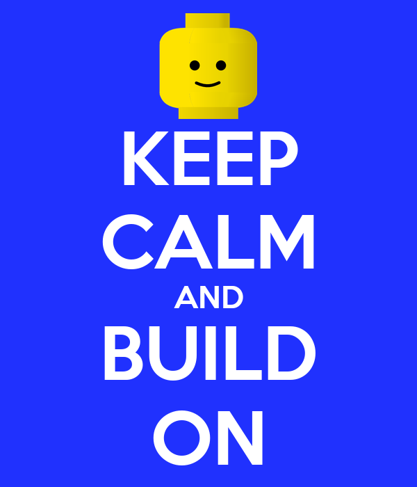 KEEP CALM AND BUILD ON