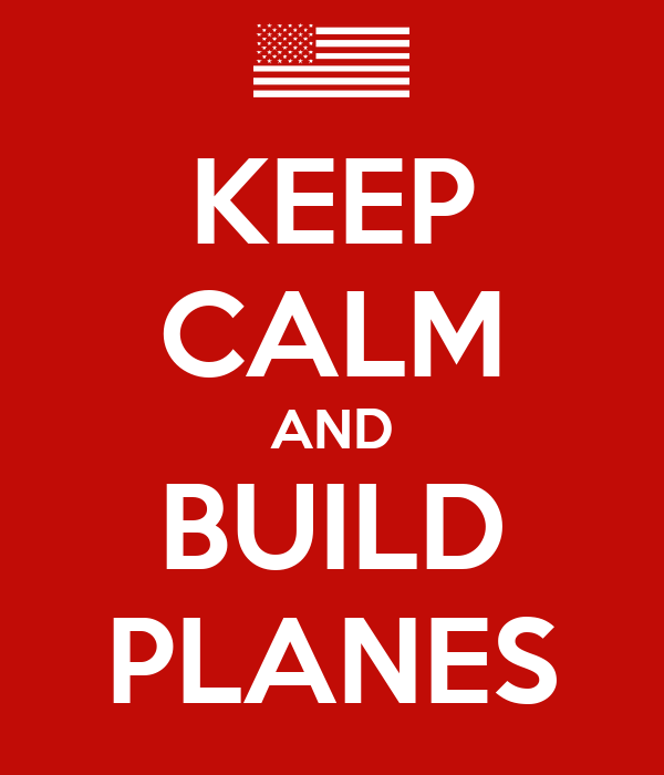 KEEP CALM AND BUILD PLANES