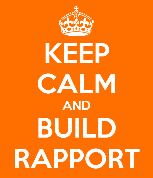 KEEP CALM AND BUILD RAPPORT