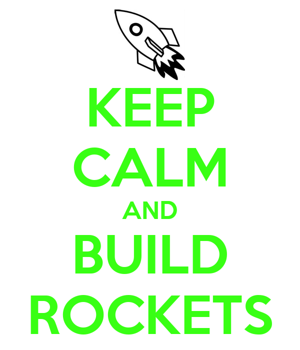 KEEP CALM AND BUILD ROCKETS