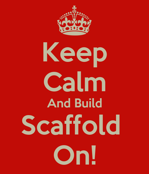 Keep Calm And Build Scaffold  On!