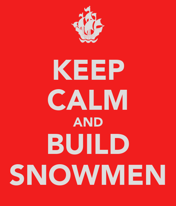 KEEP CALM AND BUILD SNOWMEN