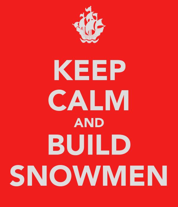 KEEP CALM AND BUILD SNOWMEN