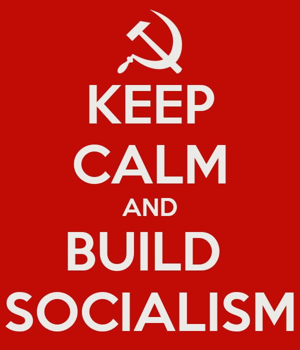 KEEP CALM AND BUILD  SOCIALISM