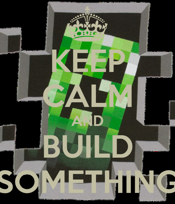 KEEP CALM AND BUILD SOMETHING