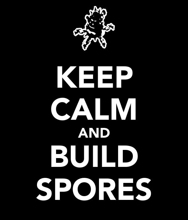 KEEP CALM AND BUILD SPORES