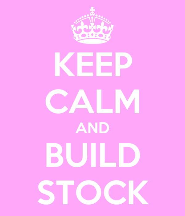 KEEP CALM AND BUILD STOCK