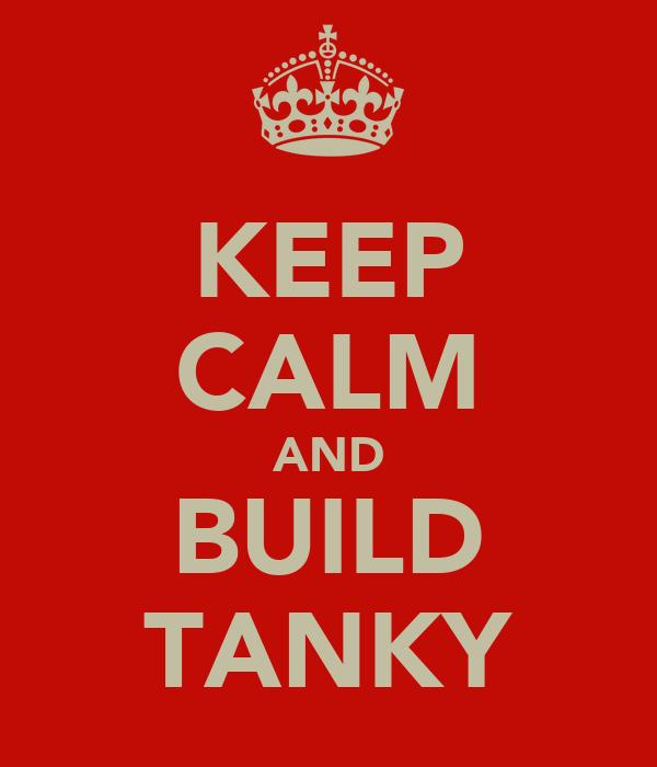 KEEP CALM AND BUILD TANKY