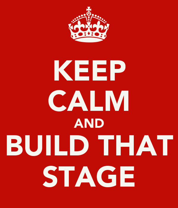 KEEP CALM AND BUILD THAT STAGE