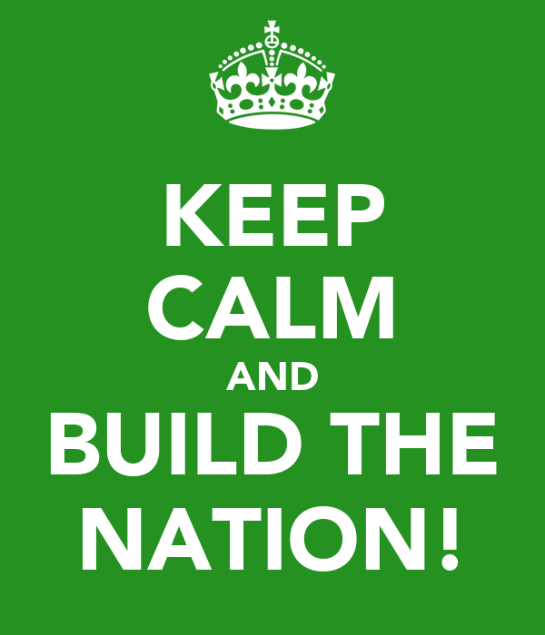 KEEP CALM AND BUILD THE NATION!