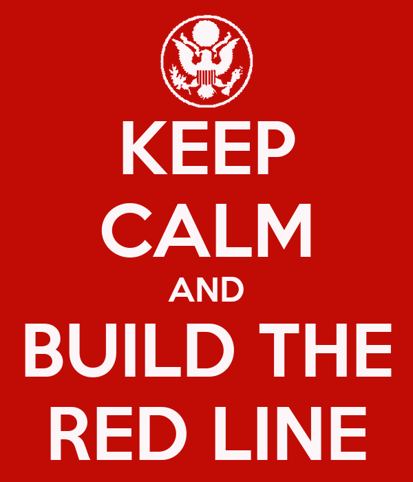 KEEP CALM AND BUILD THE RED LINE