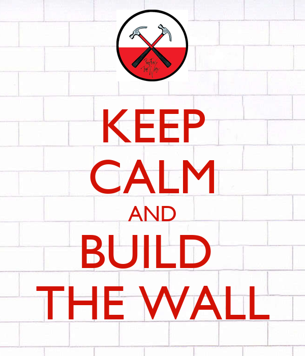 KEEP CALM AND BUILD  THE WALL