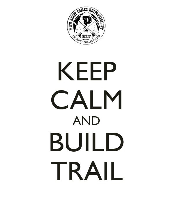KEEP CALM AND BUILD TRAIL