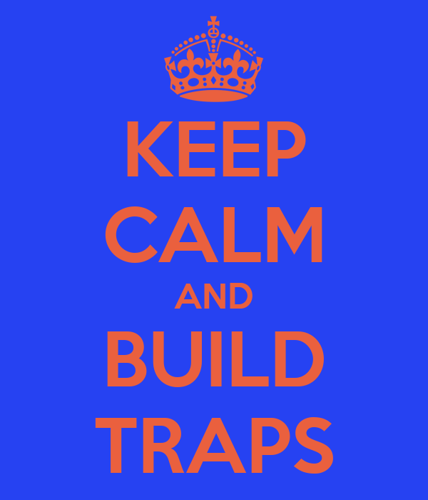 KEEP CALM AND BUILD TRAPS