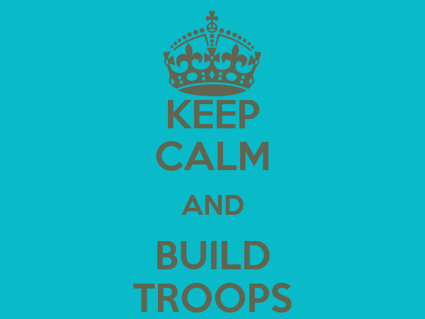 KEEP CALM AND BUILD TROOPS