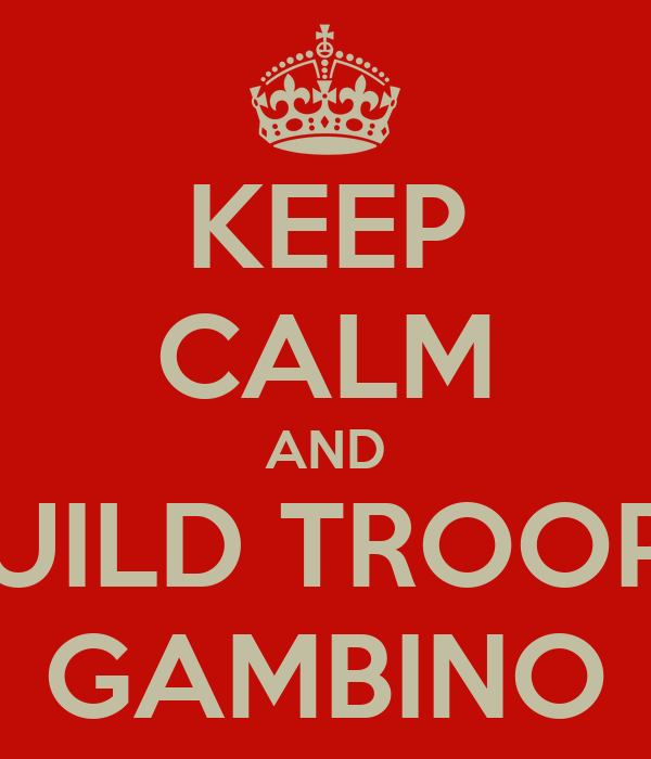 KEEP CALM AND BUILD TROOPS GAMBINO