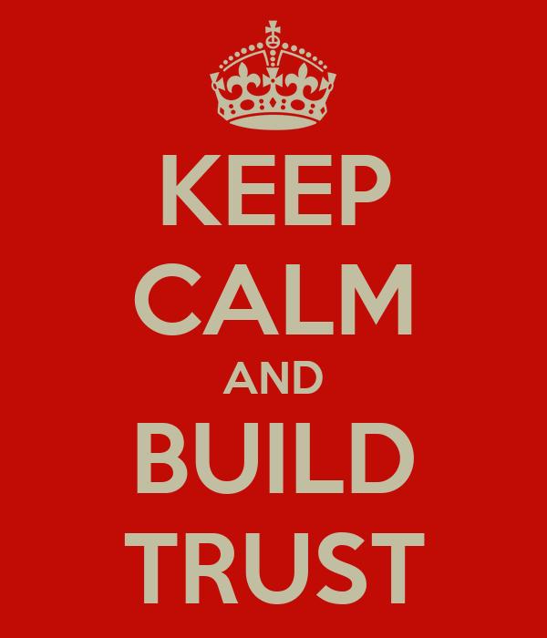 KEEP CALM AND BUILD TRUST