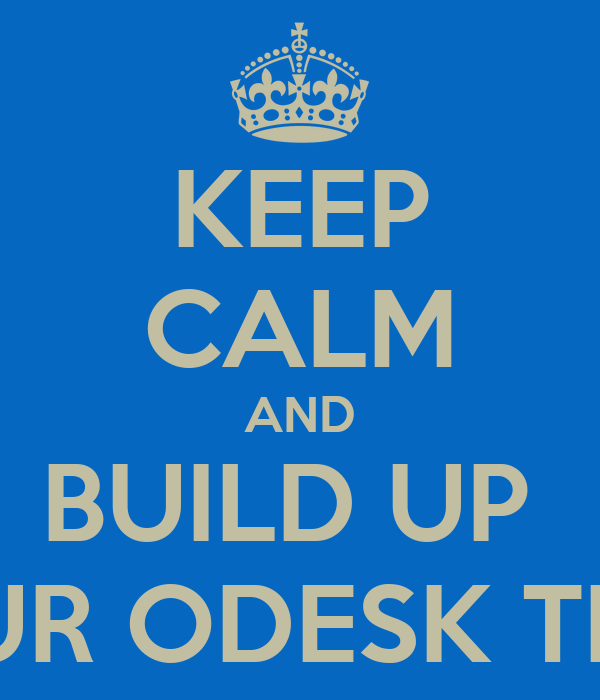 KEEP CALM AND BUILD UP  YOUR ODESK TEAM