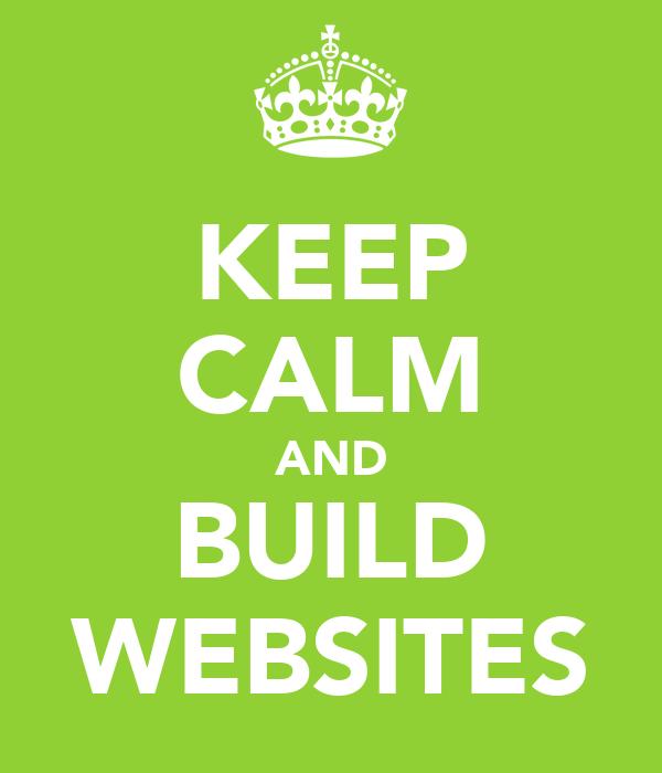 KEEP CALM AND BUILD WEBSITES