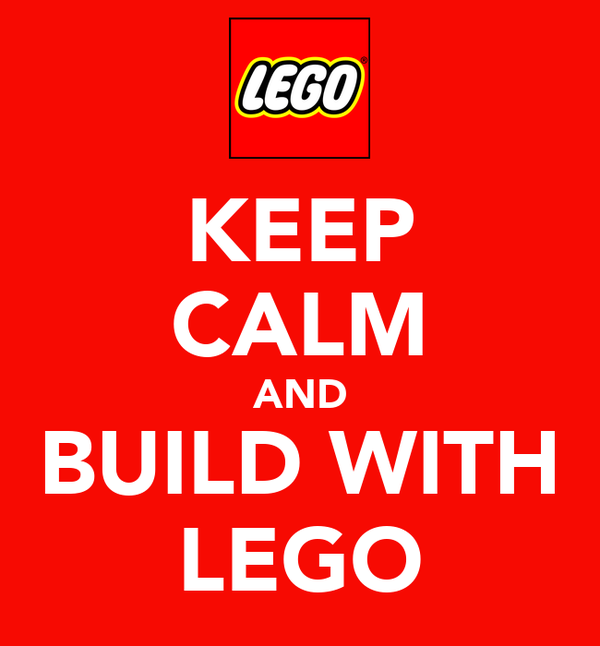 KEEP CALM AND BUILD WITH LEGO