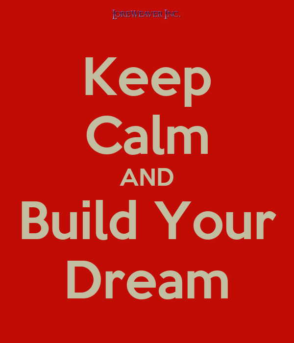 Keep Calm AND Build Your Dream
