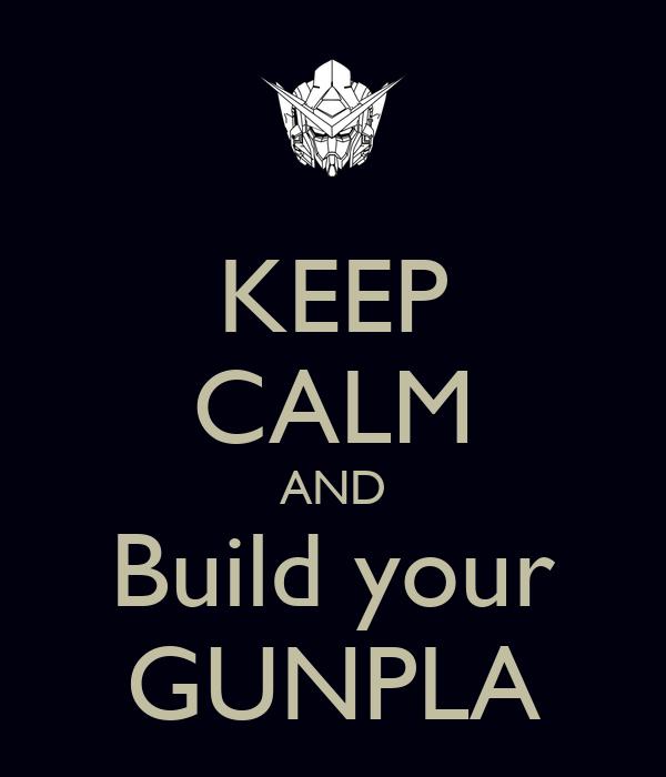 KEEP CALM AND Build your GUNPLA