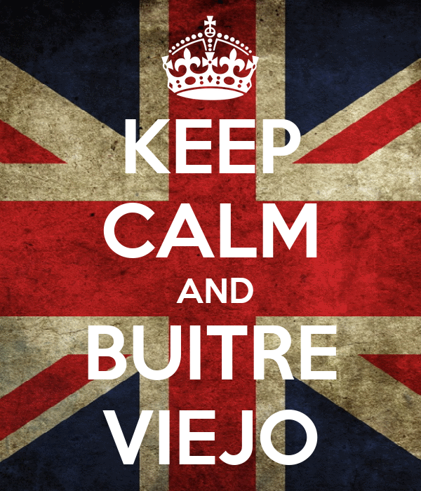 KEEP CALM  AND BUITRE VIEJO
