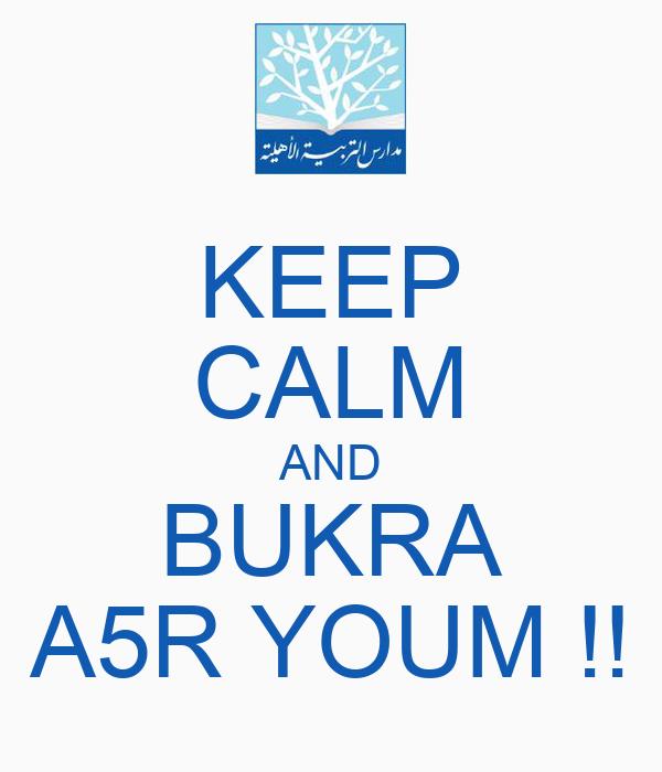KEEP CALM AND BUKRA A5R YOUM !!