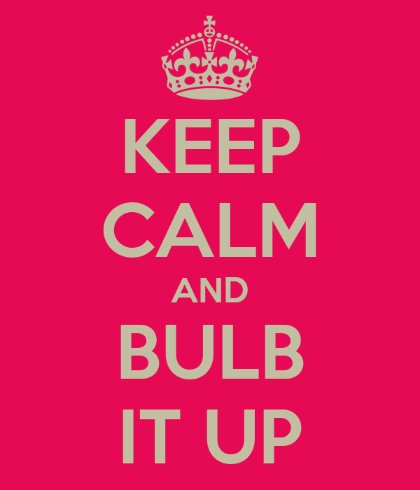 KEEP CALM AND BULB IT UP