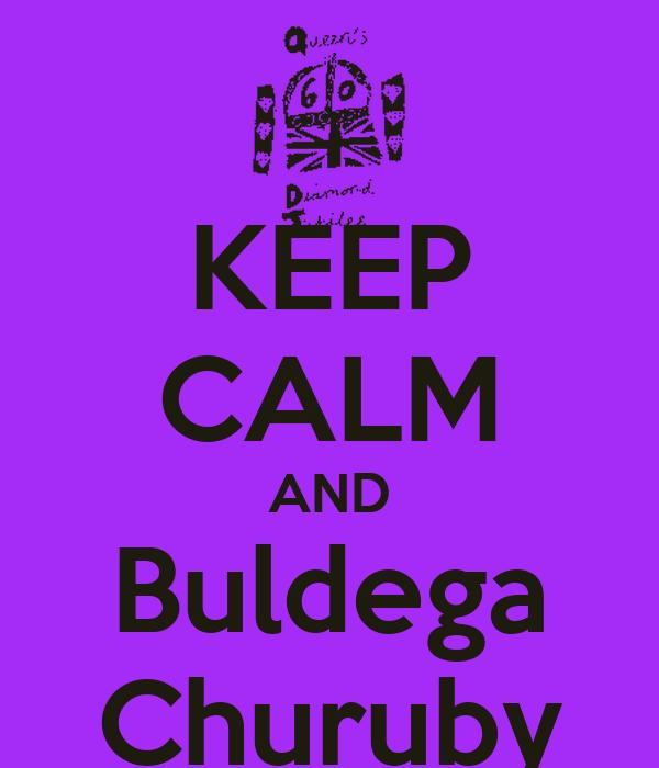 KEEP CALM AND Buldega Churuby
