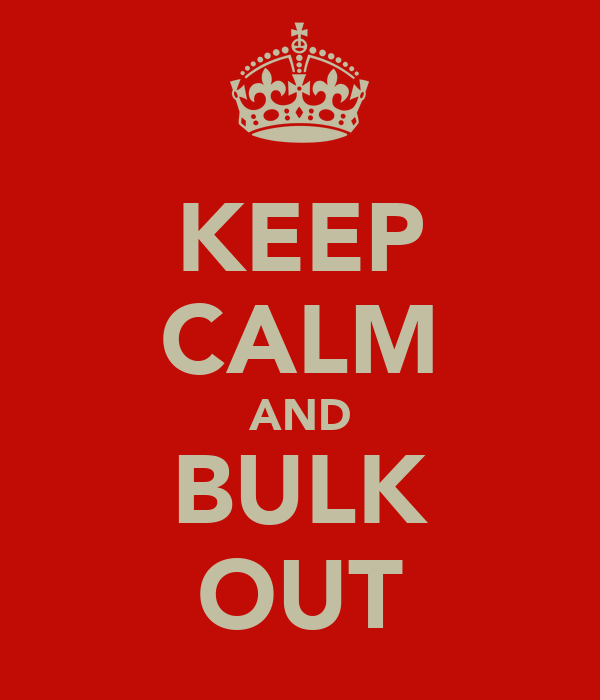 KEEP CALM AND BULK OUT